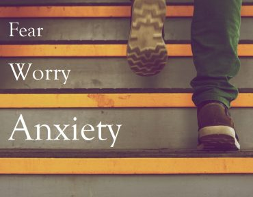 Fighting Fear, Anxiety, and Worry